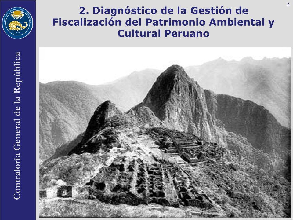 Contraloría General de la República 2. Diagnóstico de la Gestión de Fiscalización del Patrimonio Ambiental y Cultural Peruano 9