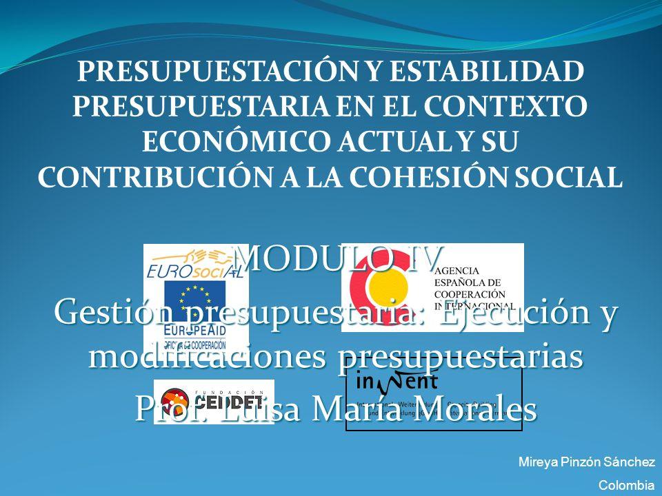 PRESUPUESTACIÓN Y ESTABILIDAD PRESUPUESTARIA EN EL CONTEXTO ECONÓMICO ACTUAL Y SU CONTRIBUCIÓN A LA COHESIÓN SOCIAL MODULO IV Gestión presupuestaria: