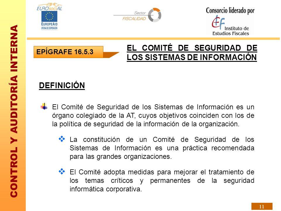 CONTROL Y AUDITORÍA INTERNA 11 DEFINICIÓN El Comité de Seguridad de los Sistemas de Información es un órgano colegiado de la AT, cuyos objetivos coinc