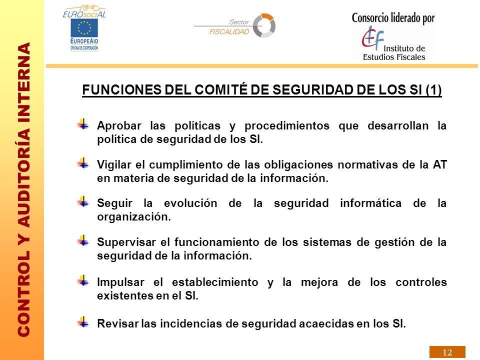 CONTROL Y AUDITORÍA INTERNA 12 FUNCIONES DEL COMITÉ DE SEGURIDAD DE LOS SI (1) Aprobar las políticas y procedimientos que desarrollan la política de s