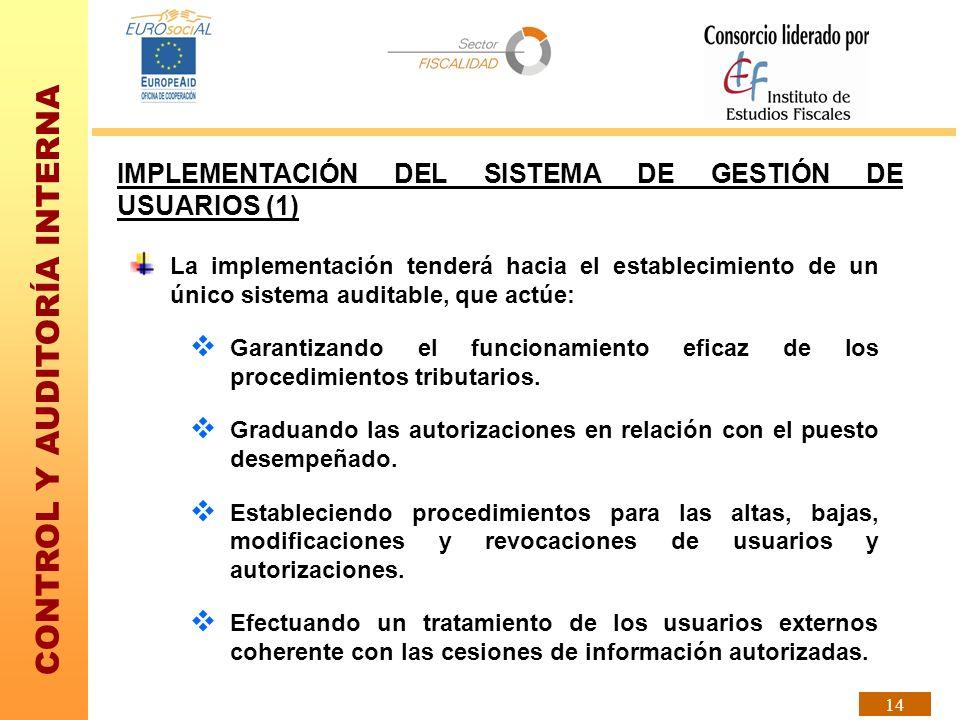 CONTROL Y AUDITORÍA INTERNA 14 IMPLEMENTACIÓN DEL SISTEMA DE GESTIÓN DE USUARIOS (1) La implementación tenderá hacia el establecimiento de un único si
