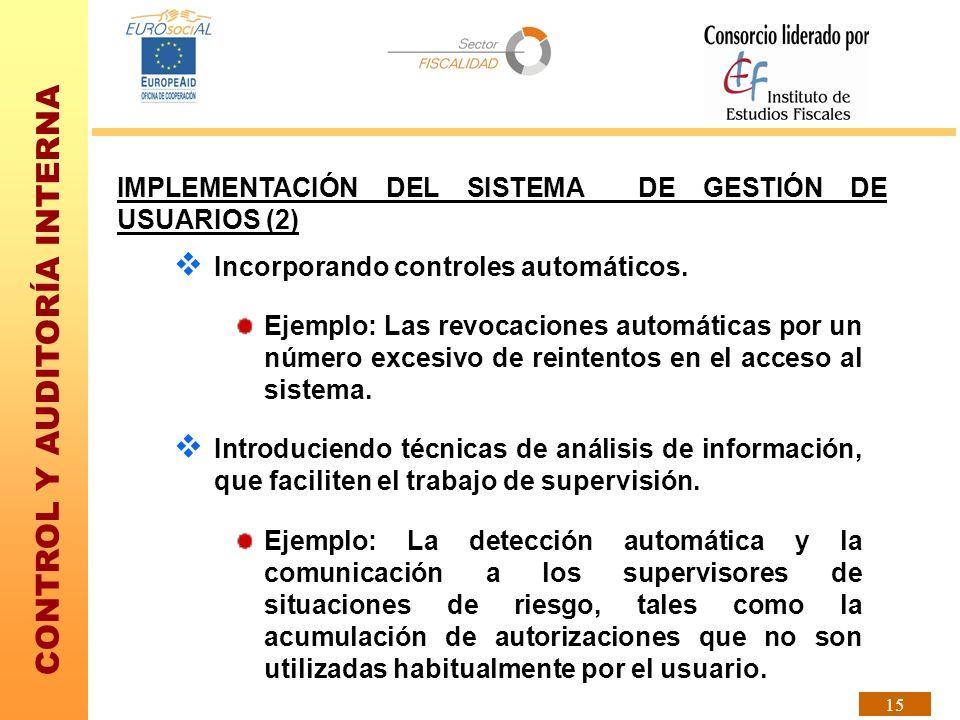 CONTROL Y AUDITORÍA INTERNA 15 IMPLEMENTACIÓN DEL SISTEMA DE GESTIÓN DE USUARIOS (2) Incorporando controles automáticos. Ejemplo: Las revocaciones aut