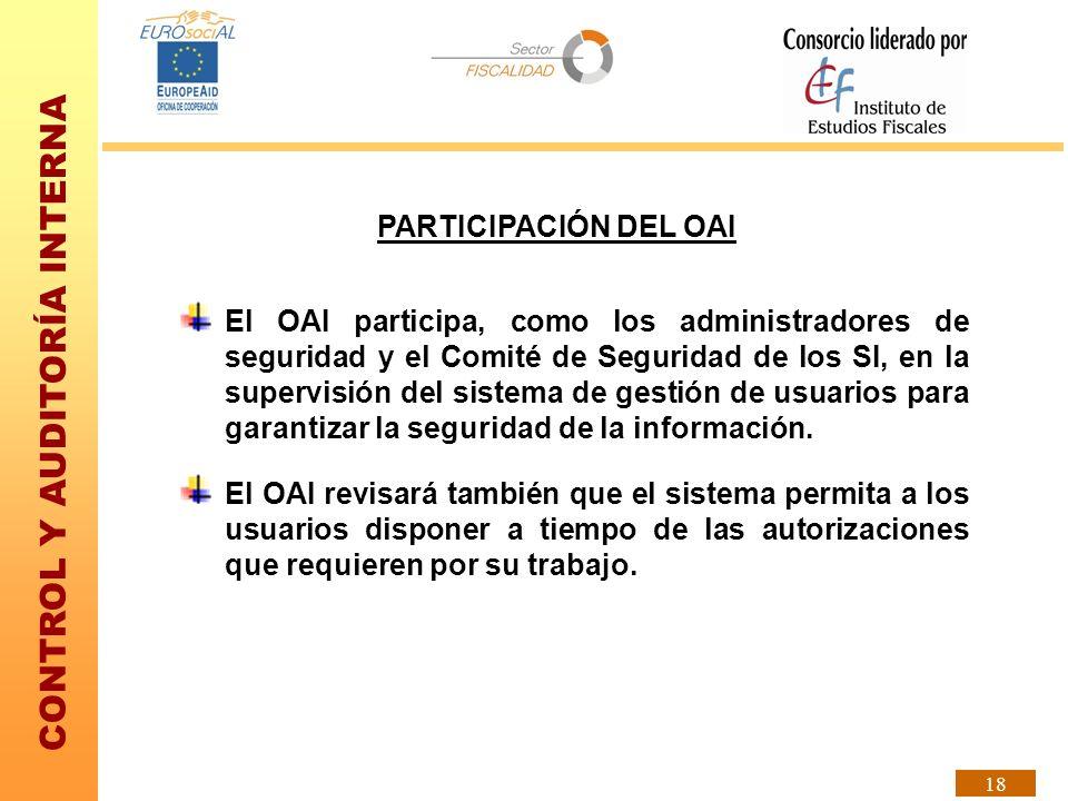 CONTROL Y AUDITORÍA INTERNA 18 PARTICIPACIÓN DEL OAI El OAI participa, como los administradores de seguridad y el Comité de Seguridad de los SI, en la