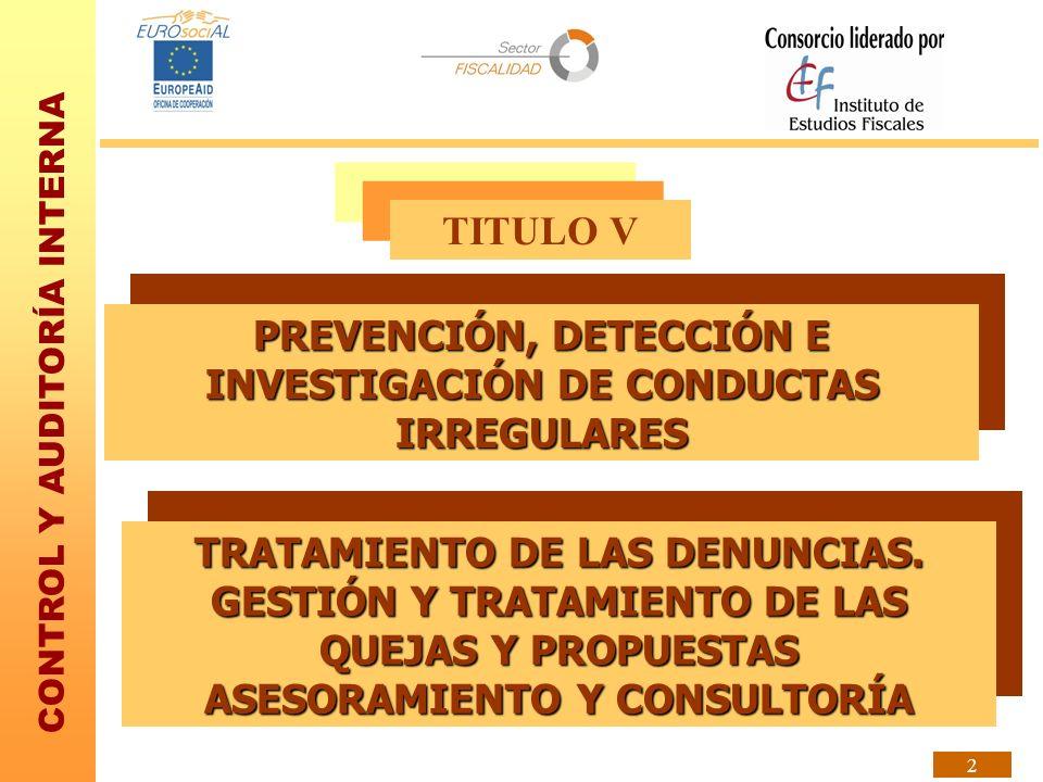 CONTROL Y AUDITORÍA INTERNA 2 TITULO V PREVENCIÓN, DETECCIÓN E INVESTIGACIÓN DE CONDUCTAS IRREGULARES TRATAMIENTO DE LAS DENUNCIAS. GESTIÓN Y TRATAMIE