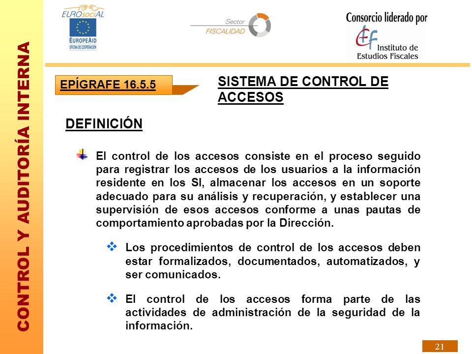 CONTROL Y AUDITORÍA INTERNA 21 DEFINICIÓN El control de los accesos consiste en el proceso seguido para registrar los accesos de los usuarios a la inf