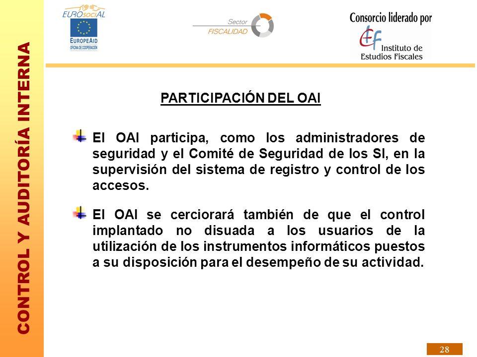 CONTROL Y AUDITORÍA INTERNA 28 PARTICIPACIÓN DEL OAI El OAI participa, como los administradores de seguridad y el Comité de Seguridad de los SI, en la