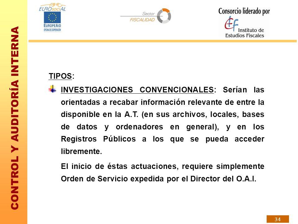 CONTROL Y AUDITORÍA INTERNA 34 TIPOS: INVESTIGACIONES CONVENCIONALES: Serían las orientadas a recabar información relevante de entre la disponible en