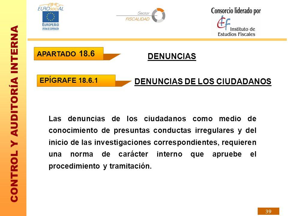 CONTROL Y AUDITORÍA INTERNA 39 DENUNCIAS DENUNCIAS DE LOS CIUDADANOS Las denuncias de los ciudadanos como medio de conocimiento de presuntas conductas