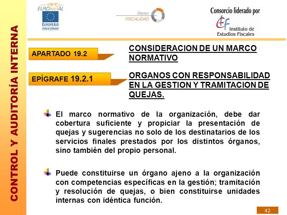 CONTROL Y AUDITORÍA INTERNA 42 El marco normativo de la organización, debe dar cobertura suficiente y propiciar la presentación de quejas y sugerencia