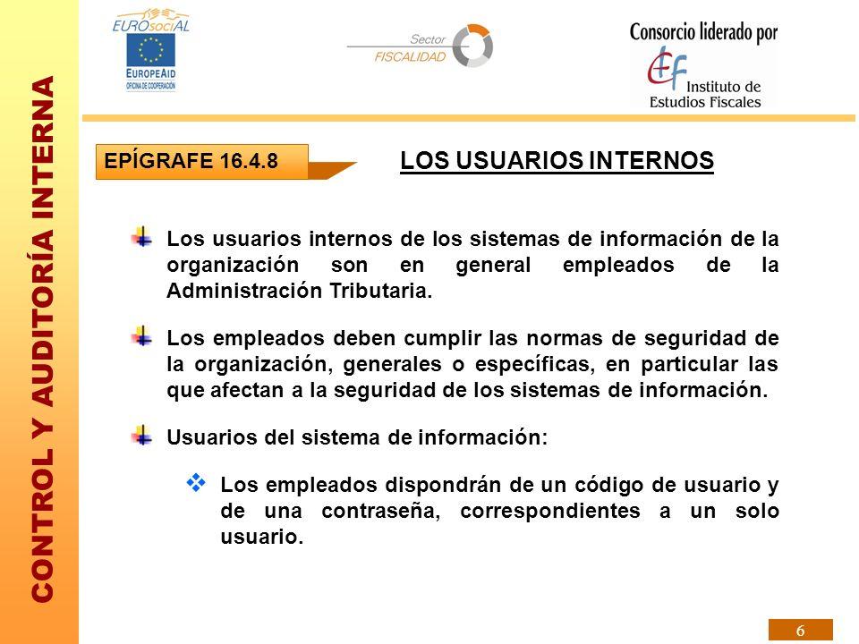CONTROL Y AUDITORÍA INTERNA 6 Los usuarios internos de los sistemas de información de la organización son en general empleados de la Administración Tr