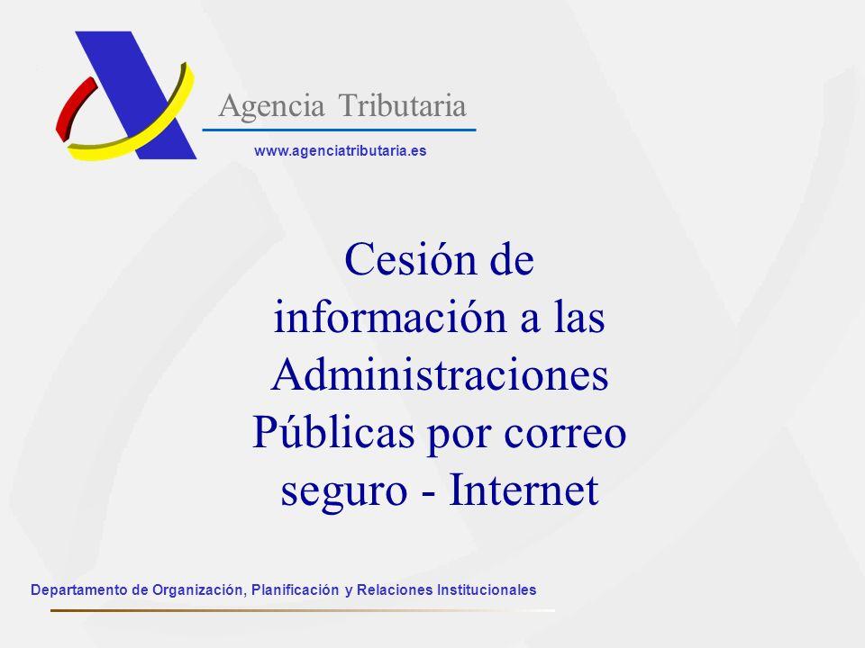 Agencia Tributaria www.agenciatributaria.es Departamento de Organización, Planificación y Relaciones Institucionales Cesión de información a las Admin