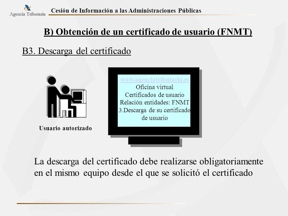 Cesión de Información a las Administraciones Públicas B) Obtención de un certificado de usuario (FNMT) B3. Descarga del certificado www.agenciatributa