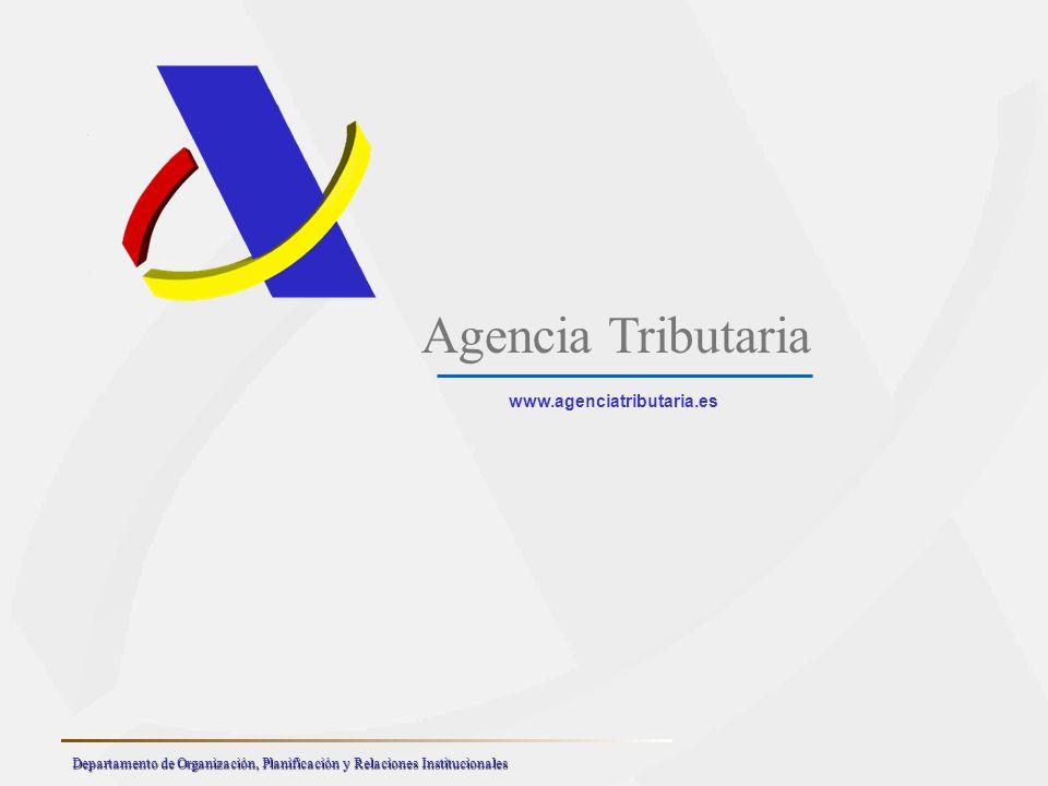 Agencia Tributaria www.agenciatributaria.es Departamento de Organización, Planificación y Relaciones Institucionales