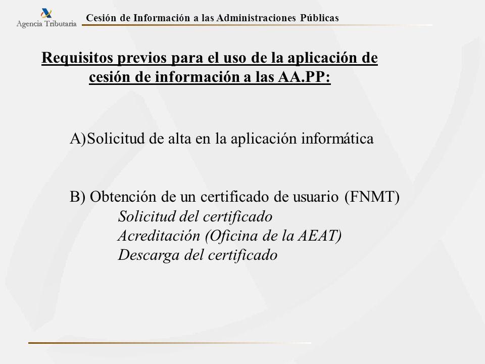 Requisitos previos para el uso de la aplicación de cesión de información a las AA.PP: A)Solicitud de alta en la aplicación informática B) Obtención de