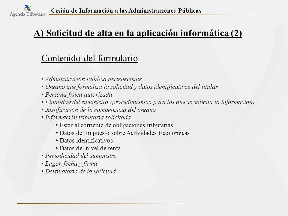 Cesión de Información a las Administraciones Públicas A) Solicitud de alta en la aplicación informática (2) Contenido del formulario Administración Pú