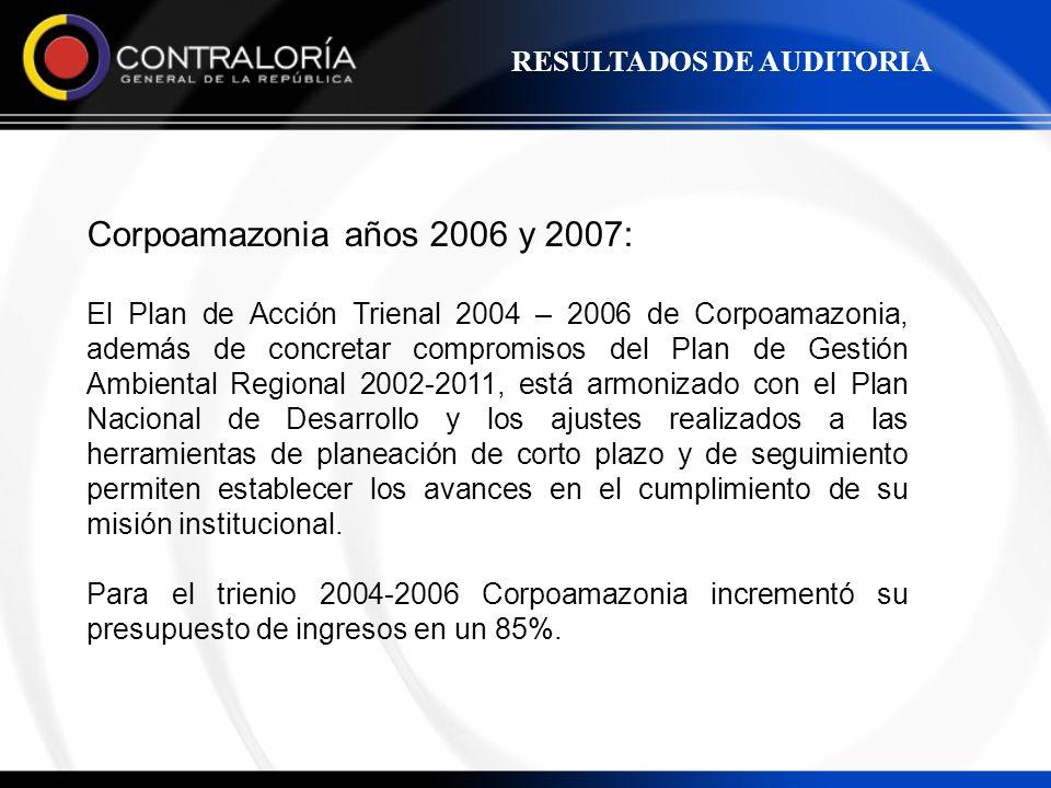 Corpoamazonia años 2006 y 2007: El Plan de Acción Trienal 2004 – 2006 de Corpoamazonia, además de concretar compromisos del Plan de Gestión Ambiental
