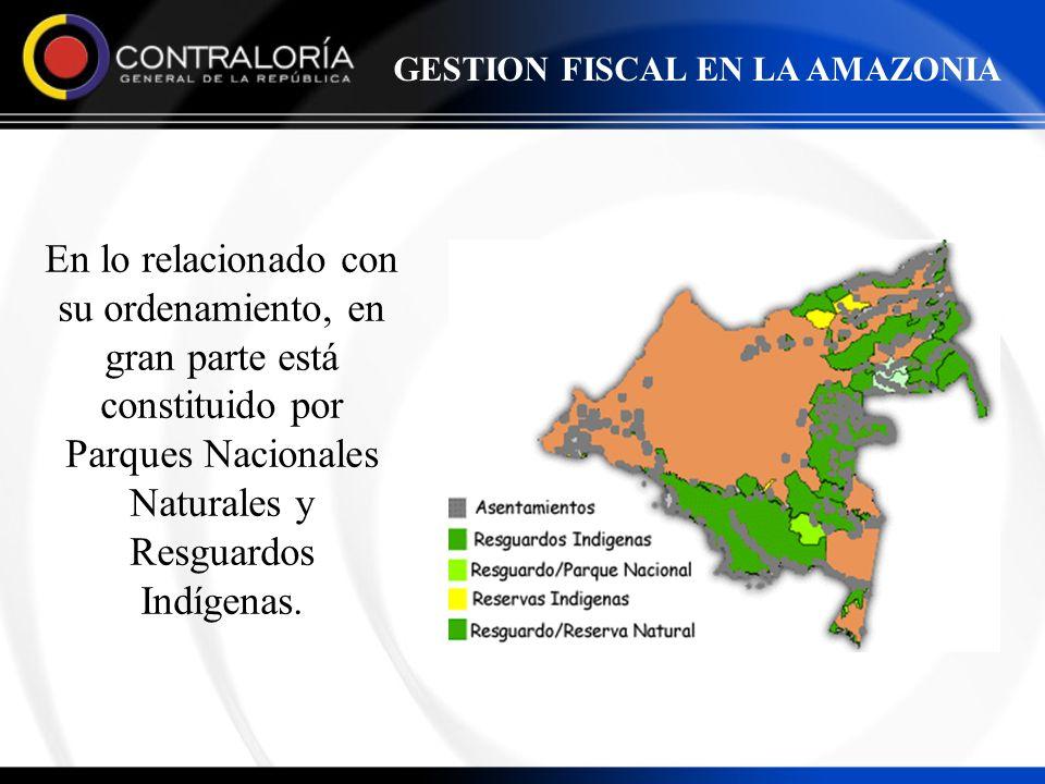 En lo relacionado con su ordenamiento, en gran parte está constituido por Parques Nacionales Naturales y Resguardos Indígenas. GESTION FISCAL EN LA AM