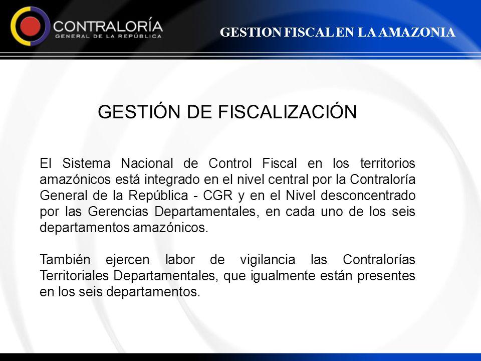 GESTIÓN DE FISCALIZACIÓN El Sistema Nacional de Control Fiscal en los territorios amazónicos está integrado en el nivel central por la Contraloría Gen