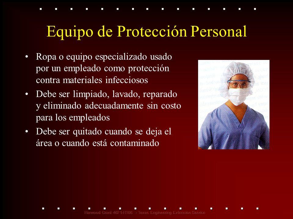 Equipo de Protección Personal Ropa o equipo especializado usado por un empleado como protección contra materiales infecciosos Debe ser limpiado, lavad