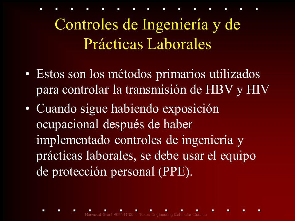 Controles de Ingeniería y de Prácticas Laborales Estos son los métodos primarios utilizados para controlar la transmisión de HBV y HIV Cuando sigue ha