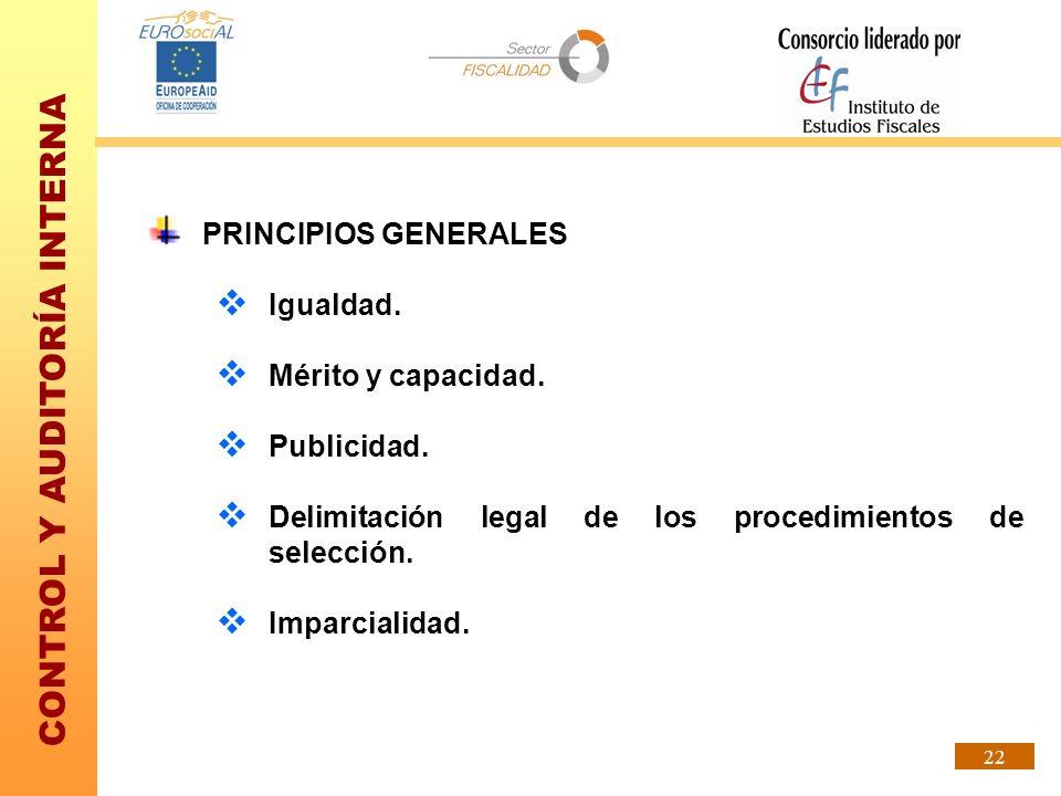 CONTROL Y AUDITORÍA INTERNA 22 PRINCIPIOS GENERALES Igualdad. Mérito y capacidad. Publicidad. Delimitación legal de los procedimientos de selección. I