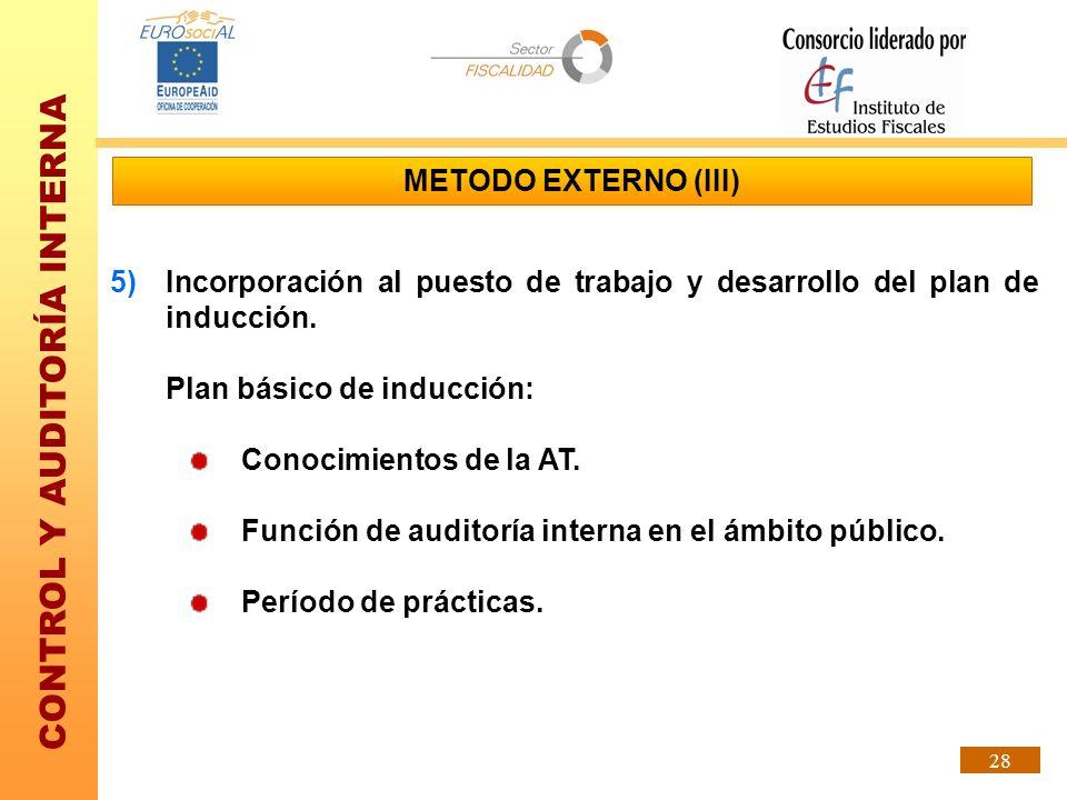 CONTROL Y AUDITORÍA INTERNA 28 5)Incorporación al puesto de trabajo y desarrollo del plan de inducción. Plan básico de inducción: Conocimientos de la