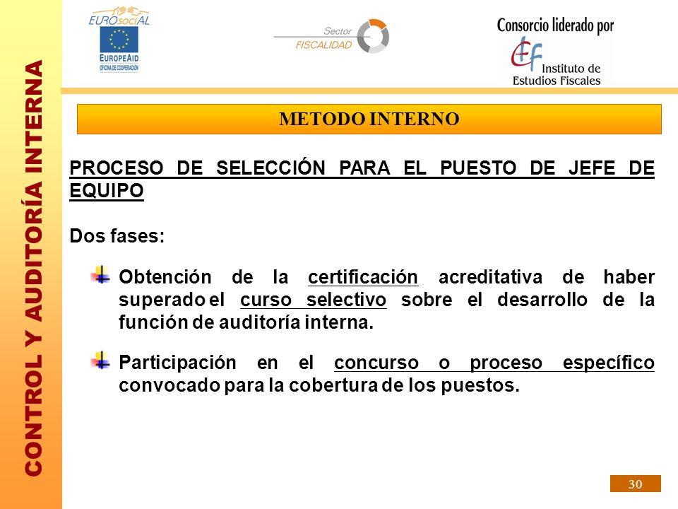 CONTROL Y AUDITORÍA INTERNA 30 PROCESO DE SELECCIÓN PARA EL PUESTO DE JEFE DE EQUIPO Dos fases: Obtención de la certificación acreditativa de haber su