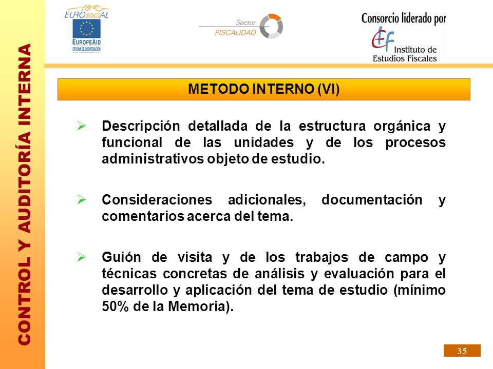 CONTROL Y AUDITORÍA INTERNA 35 METODO INTERNO (VI) Descripción detallada de la estructura orgánica y funcional de las unidades y de los procesos admin