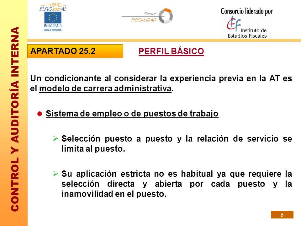 CONTROL Y AUDITORÍA INTERNA 6 Un condicionante al considerar la experiencia previa en la AT es el modelo de carrera administrativa. Sistema de empleo