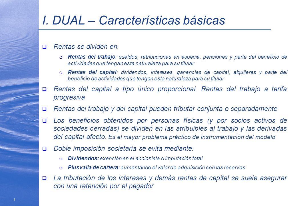 4 I. DUAL – Características básicas Rentas se dividen en : m Rentas del trabajo: sueldos, retribuciones en especie, pensiones y parte del beneficio de