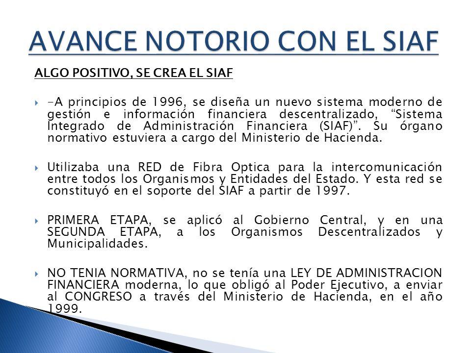 ALGO POSITIVO, SE CREA EL SIAF -A principios de 1996, se diseña un nuevo sistema moderno de gestión e información financiera descentralizado, Sistema