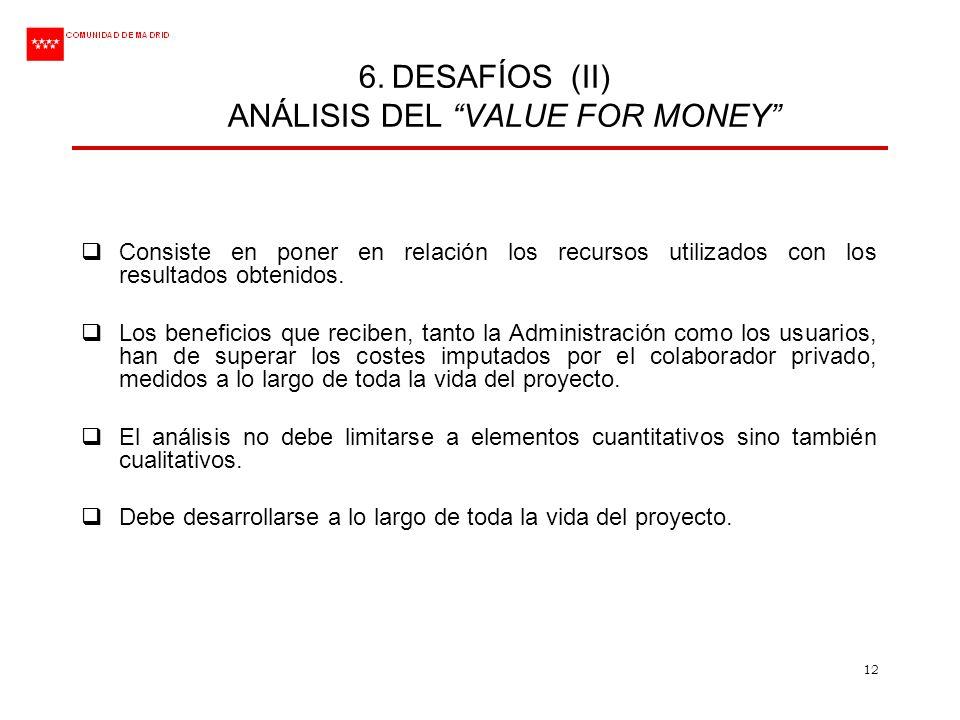 12 6. DESAFÍOS (II) ANÁLISIS DEL VALUE FOR MONEY Consiste en poner en relación los recursos utilizados con los resultados obtenidos. Los beneficios qu