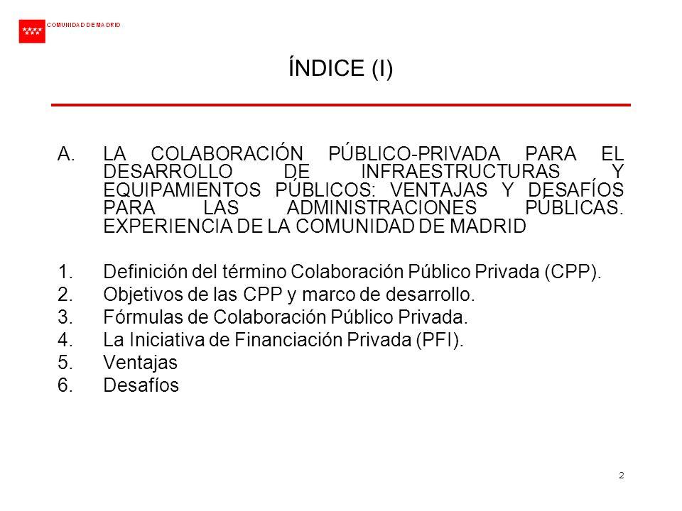 2 ÍNDICE (I) A.LA COLABORACIÓN PÚBLICO-PRIVADA PARA EL DESARROLLO DE INFRAESTRUCTURAS Y EQUIPAMIENTOS PÚBLICOS: VENTAJAS Y DESAFÍOS PARA LAS ADMINISTR