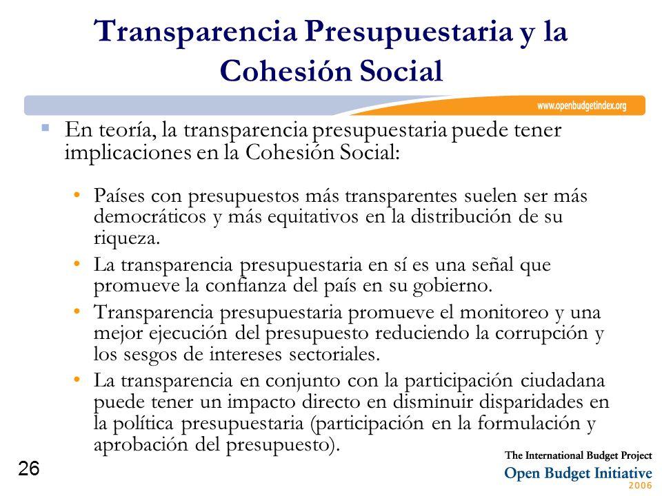 26 Transparencia Presupuestaria y la Cohesión Social En teoría, la transparencia presupuestaria puede tener implicaciones en la Cohesión Social: Paíse