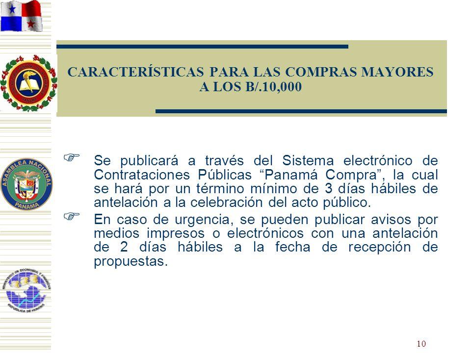 10 CARACTERÍSTICAS PARA LAS COMPRAS MAYORES A LOS B/.10,000 Se publicará a través del Sistema electrónico de Contrataciones Públicas Panamá Compra, la