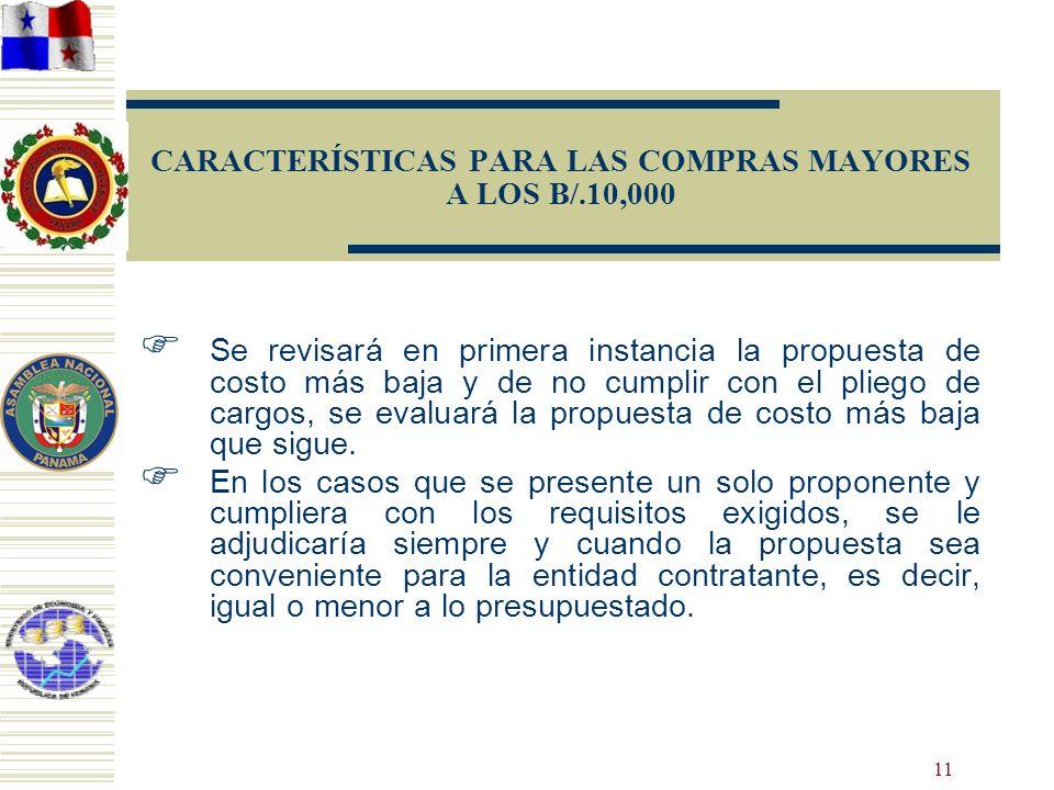11 CARACTERÍSTICAS PARA LAS COMPRAS MAYORES A LOS B/.10,000 Se revisará en primera instancia la propuesta de costo más baja y de no cumplir con el pli