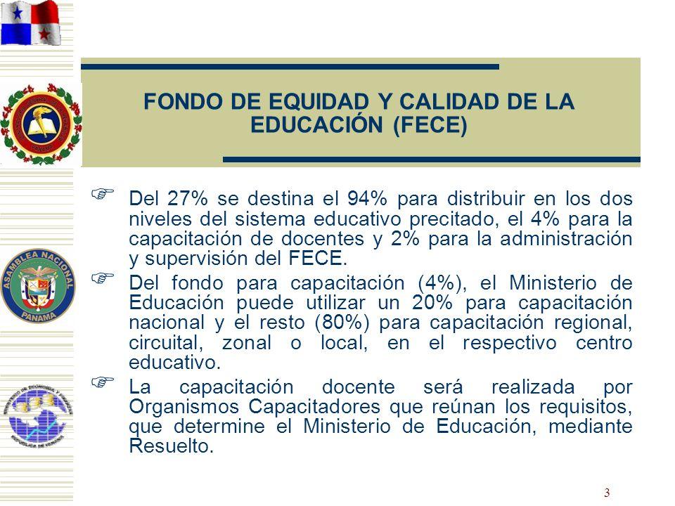 3 FONDO DE EQUIDAD Y CALIDAD DE LA EDUCACIÓN (FECE) Del 27% se destina el 94% para distribuir en los dos niveles del sistema educativo precitado, el 4