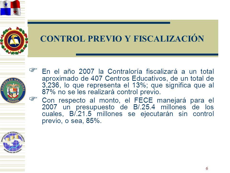 6 CONTROL PREVIO Y FISCALIZACIÓN En el año 2007 la Contraloría fiscalizará a un total aproximado de 407 Centros Educativos, de un total de 3,236, lo q
