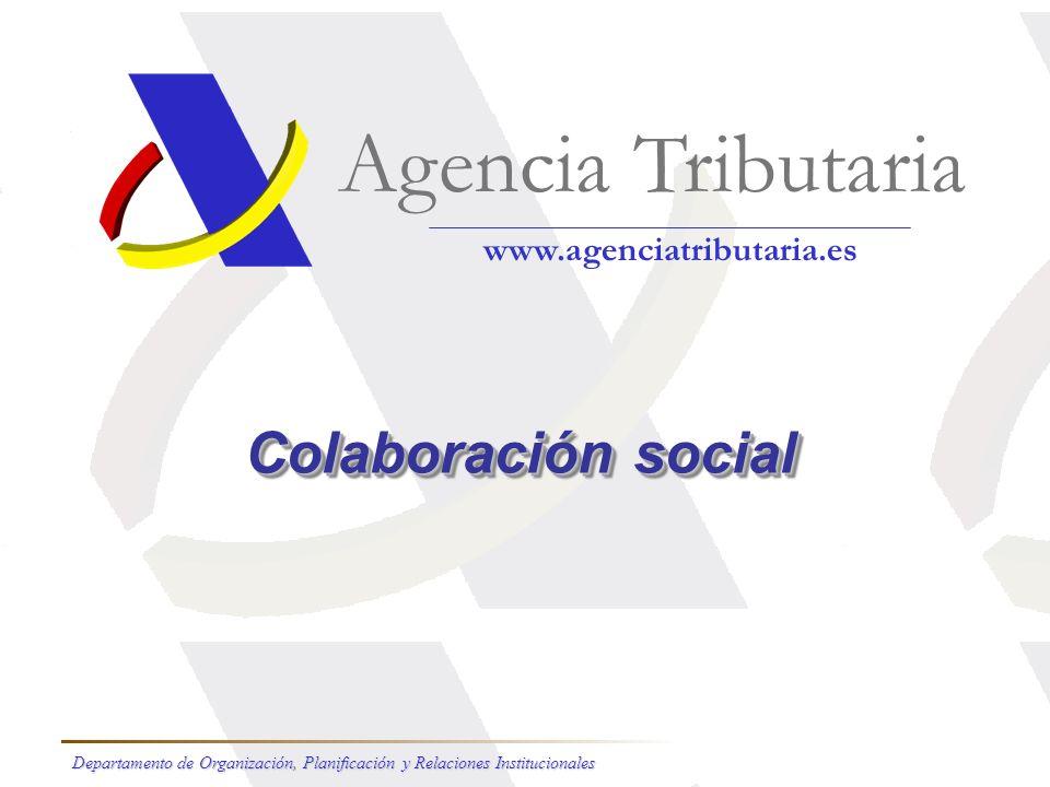 Colaboración social Agencia Tributaria www.agenciatributaria.es Departamento de Organización, Planificación y Relaciones Institucionales