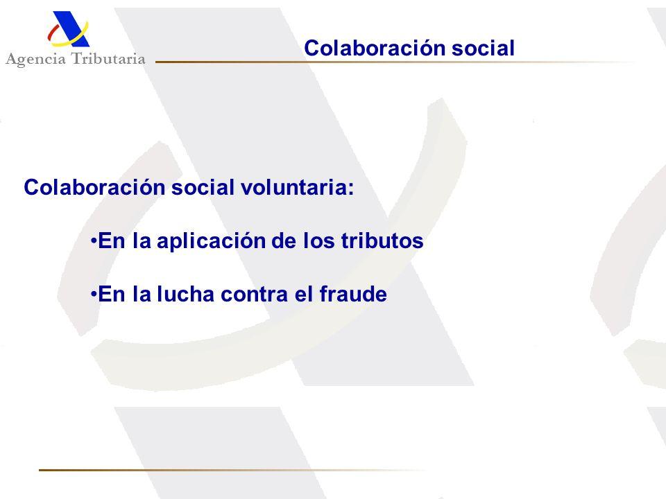 Agencia Tributaria Colaboración social Colaboración social voluntaria: En la aplicación de los tributos En la lucha contra el fraude