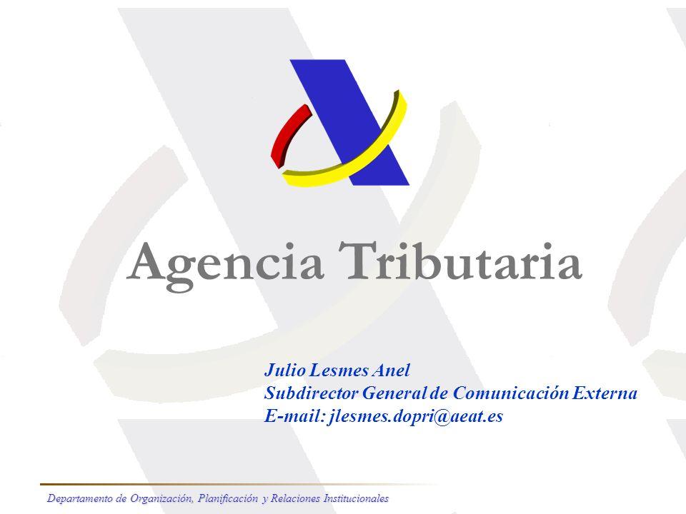 Agencia Tributaria Julio Lesmes Anel Subdirector General de Comunicación Externa E-mail: jlesmes.dopri@aeat.es Departamento de Organización, Planificación y Relaciones Institucionales
