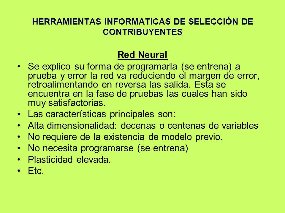 HERRAMIENTAS INFORMATICAS DE SELECCIÓN DE CONTRIBUYENTES Red Neural Se explico su forma de programarla (se entrena) a prueba y error la red va reducie