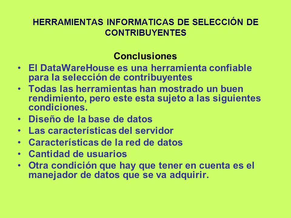 HERRAMIENTAS INFORMATICAS DE SELECCIÓN DE CONTRIBUYENTES Conclusiones El DataWareHouse es una herramienta confiable para la selección de contribuyente