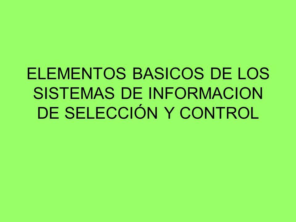 ELEMENTOS BASICOS DE LOS SISTEMAS DE INFORMACION DE SELECCIÓN Y CONTROL