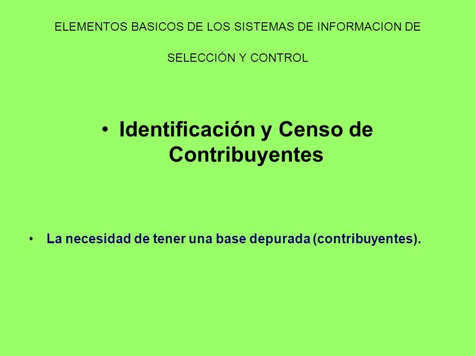 Identificación y Censo de Contribuyentes La necesidad de tener una base depurada (contribuyentes).