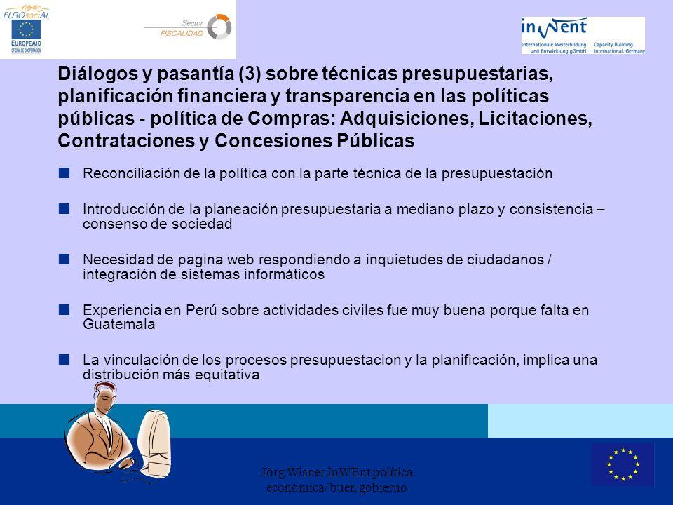 Jörg Wisner InWEnt política económica/ buen gobierno Diálogos y pasantía (3) sobre técnicas presupuestarias, planificación financiera y transparencia