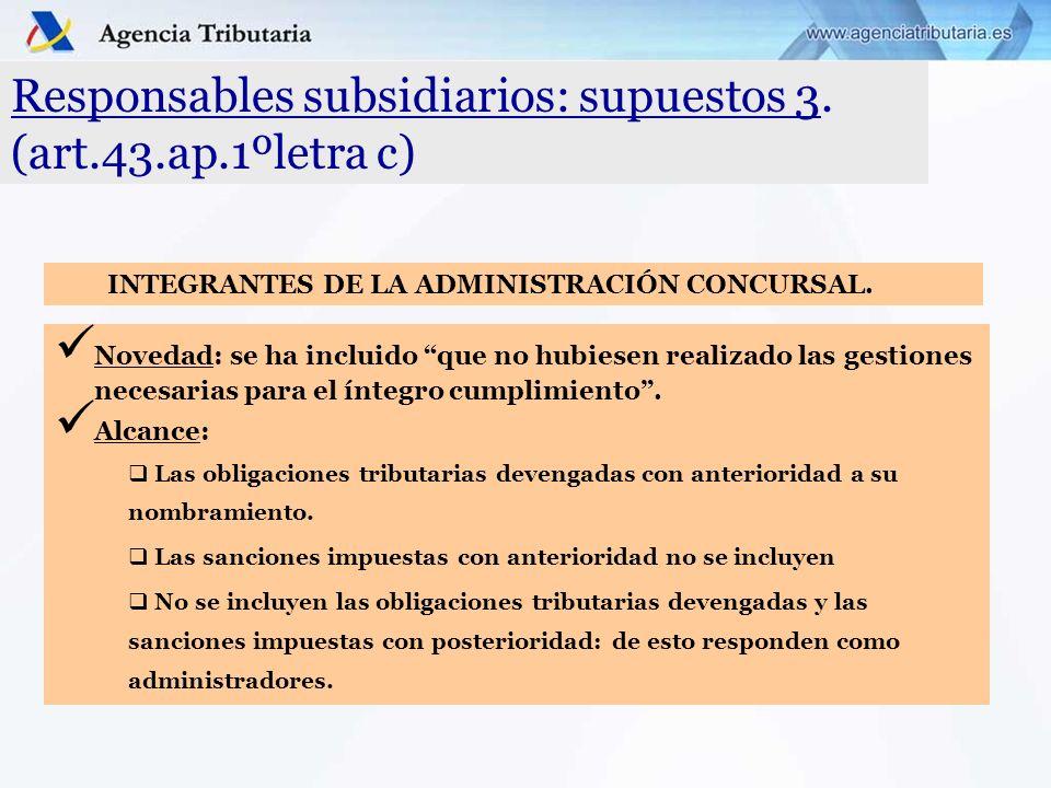 Responsables subsidiarios: supuestos 3. (art.43.ap.1ºletra c) Novedad: se ha incluido que no hubiesen realizado las gestiones necesarias para el ínteg