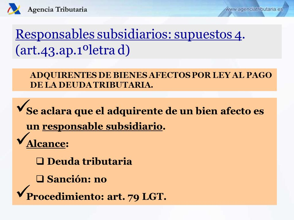 Responsables subsidiarios: supuestos 4. (art.43.ap.1ºletra d) Se aclara que el adquirente de un bien afecto es un responsable subsidiario. Alcance: De