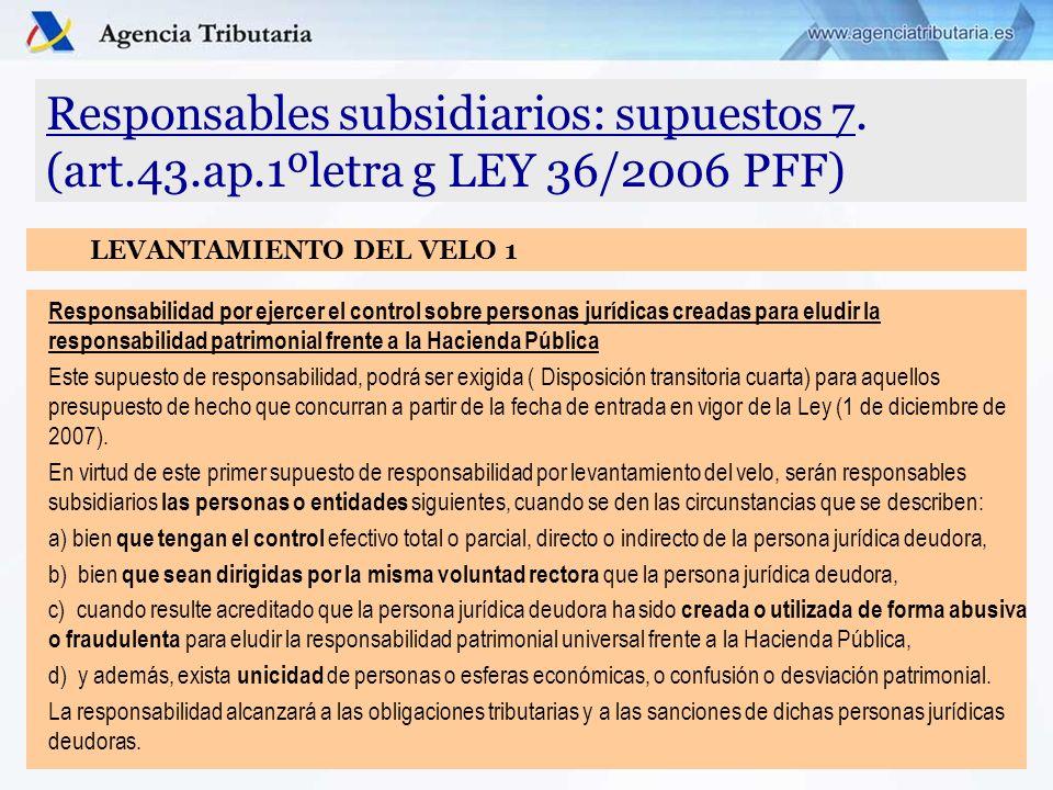 Responsables subsidiarios: supuestos 7. (art.43.ap.1ºletra g LEY 36/2006 PFF) Responsabilidad por ejercer el control sobre personas jurídicas creadas