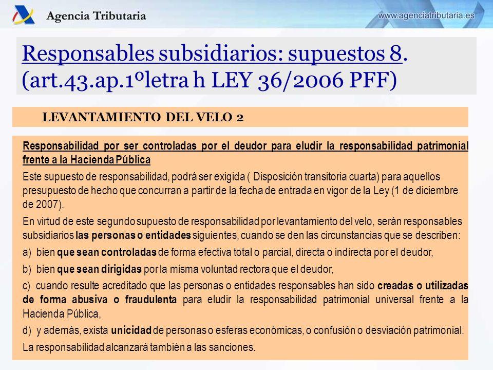 Responsables subsidiarios: supuestos 8. (art.43.ap.1ºletra h LEY 36/2006 PFF) Responsabilidad por ser controladas por el deudor para eludir la respons